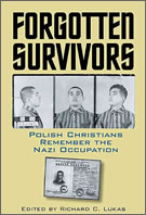 """Forgotten Survivors. Polish Christians Remember the Nazi Occupation"" edited by Richard C. Lukas"