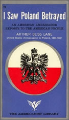 """I Saw Poland Betrayed: An American ambassador reports to the American people"" by Arthur Bliss Lane, United States Ambassador to Poland, 1944-1947"