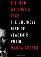 The Man Without A Face, The Unlikely Rise of Vladimir Putin by Masha Gessen