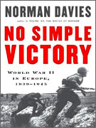 """No Simple Victory, World War II in Europe"" by Norman Davies Norman Davies"