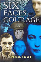 """Six Faces of Courage "" by M.R.D. Foot"
