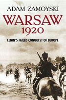 """Warsaw 1920 - Lenin's Failed Conquest of Europe""by Adam Zamoyski"