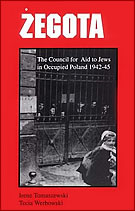 """Zegota: the Council for Aid to Jews in Occupied Poland 1942-45"" by Irene Tomaszewski & Tecia Werbowski"